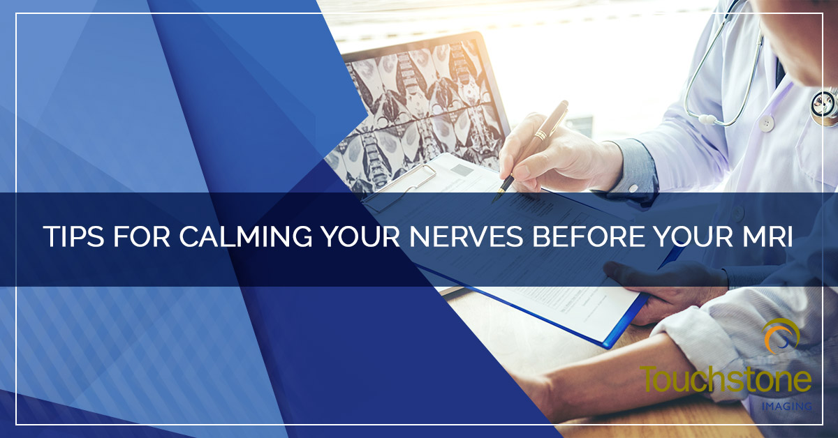 TIPS FOR CALMING YOUR NERVES BEFORE YOUR MRI