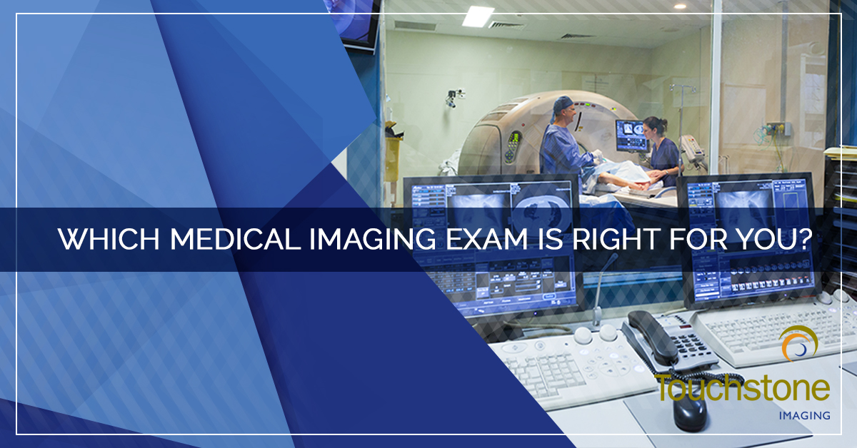 WHICH MEDICAL IMAGING EXAM IS RIGHT FOR YOU?