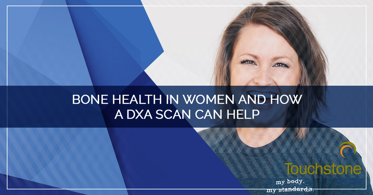 BONE HEALTH IN WOMEN AND HOW A DXA SCAN CAN HELP