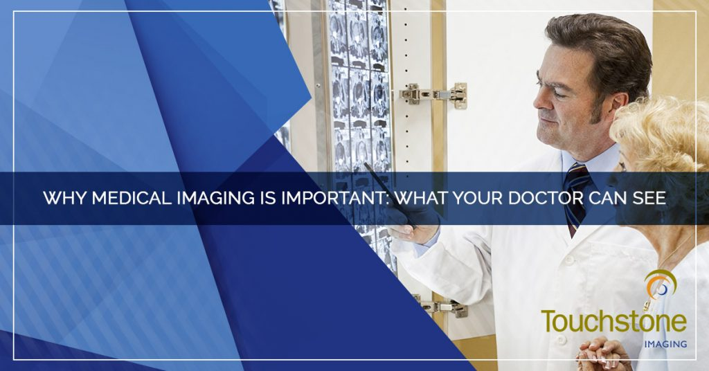 Why Medical Imaging Is Important: What Your Doctor Can See