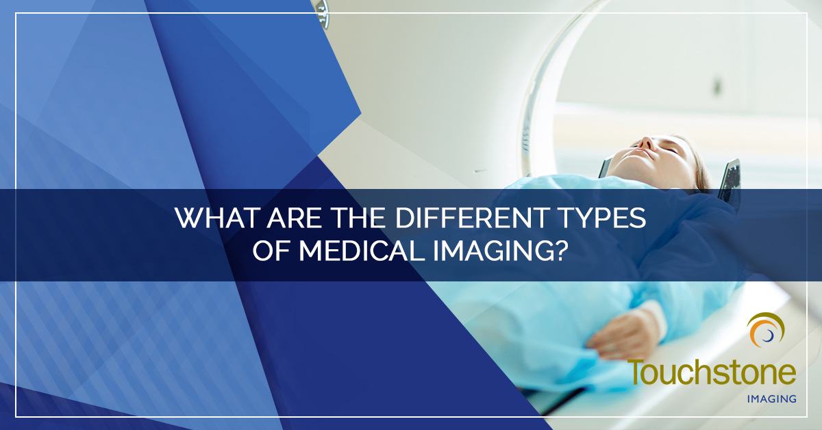 WHAT ARE THE DIFFERENT TYPES OF MEDICAL IMAGING?