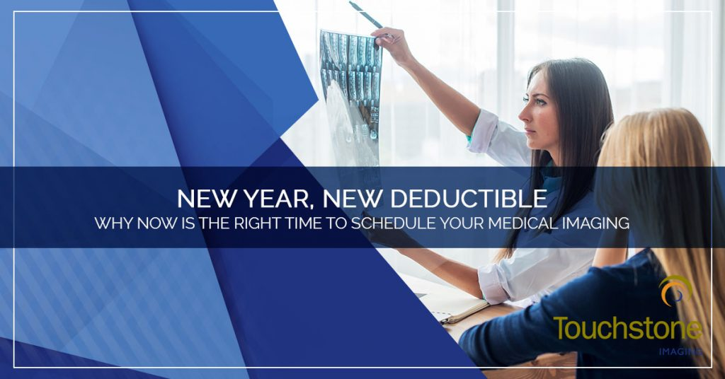 New Year, New Deductible – Why NOW Is The Right Time to Schedule Your Medical Imaging