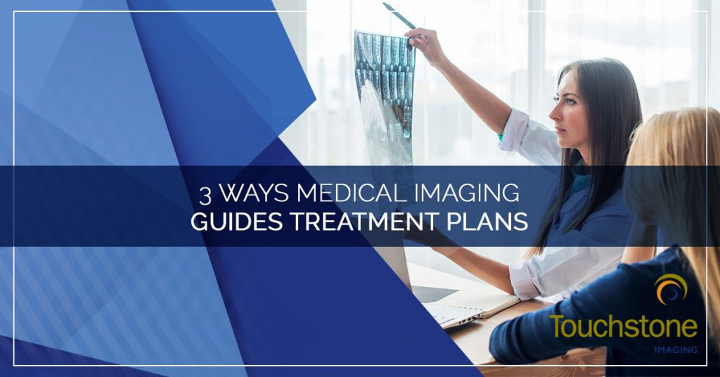 3 Ways Medical Imaging Guides Treatment Plans